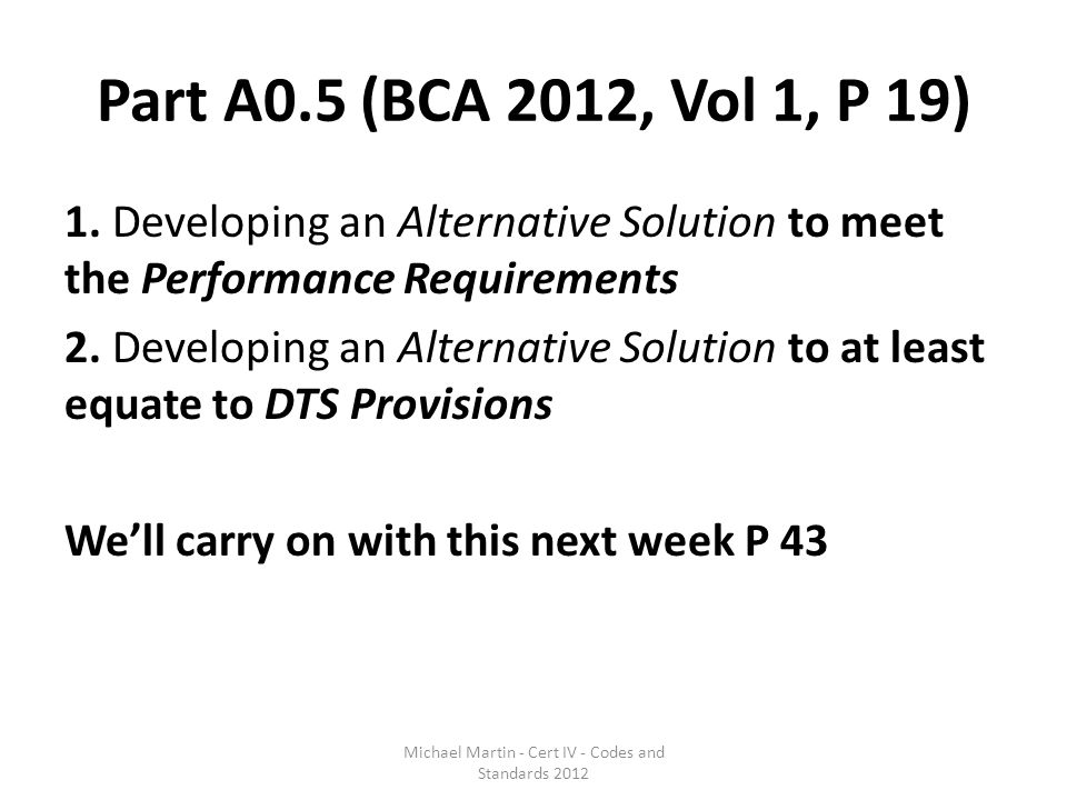 Part A0.5 (BCA 2012, Vol 1, P 19) 1. Developing an Alternative Solution to meet the Performance Requirements 2. Developing an Alternative Solution to