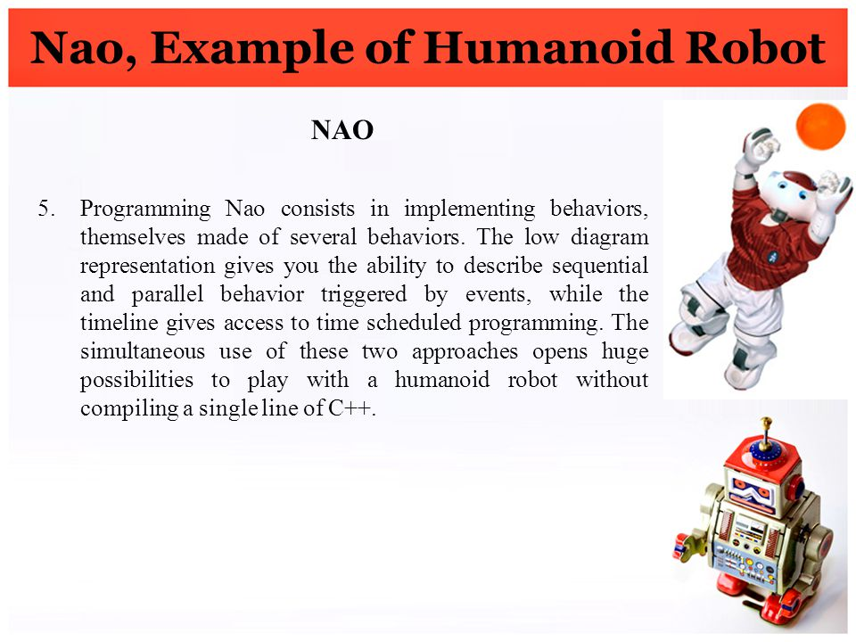 Nao, Example of Humanoid Robot NAO 5.Programming Nao consists in implementing behaviors, themselves made of several behaviors. The low diagram represe