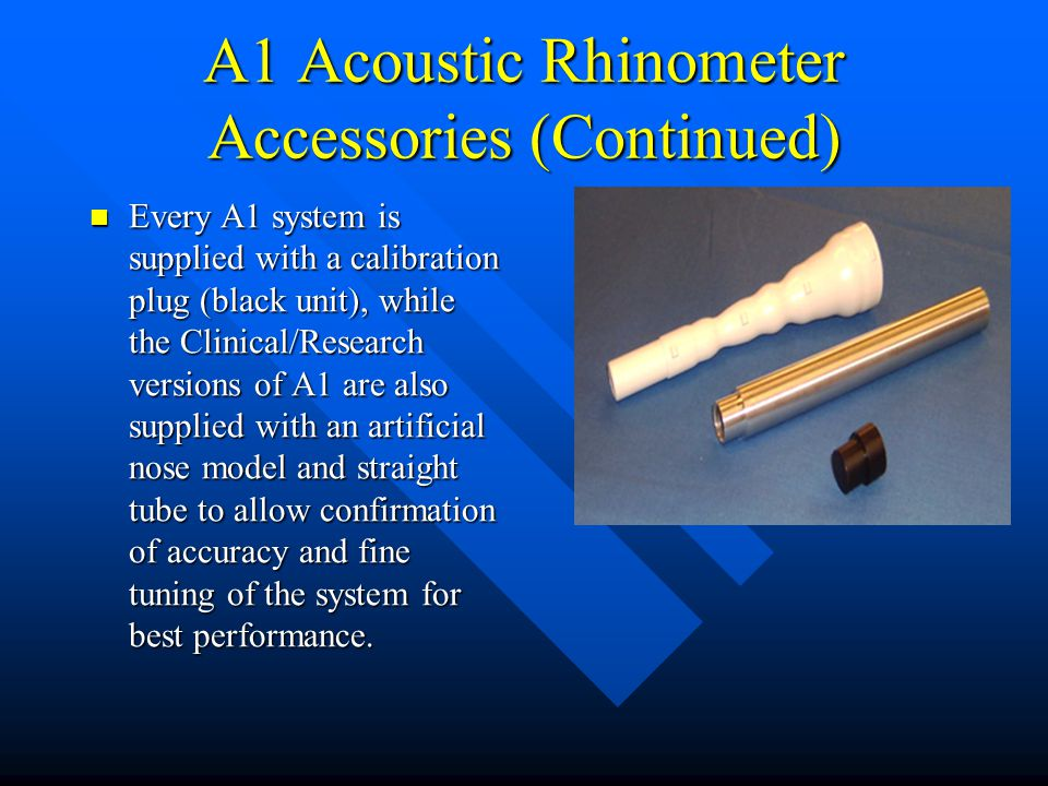 A1 Acoustic Rhinometer Accessories (Continued) Every A1 system is supplied with a calibration plug (black unit), while the Clinical/Research versions