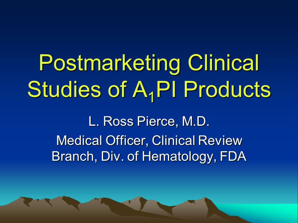 Postmarketing Clinical Studies of A 1 PI Products L.