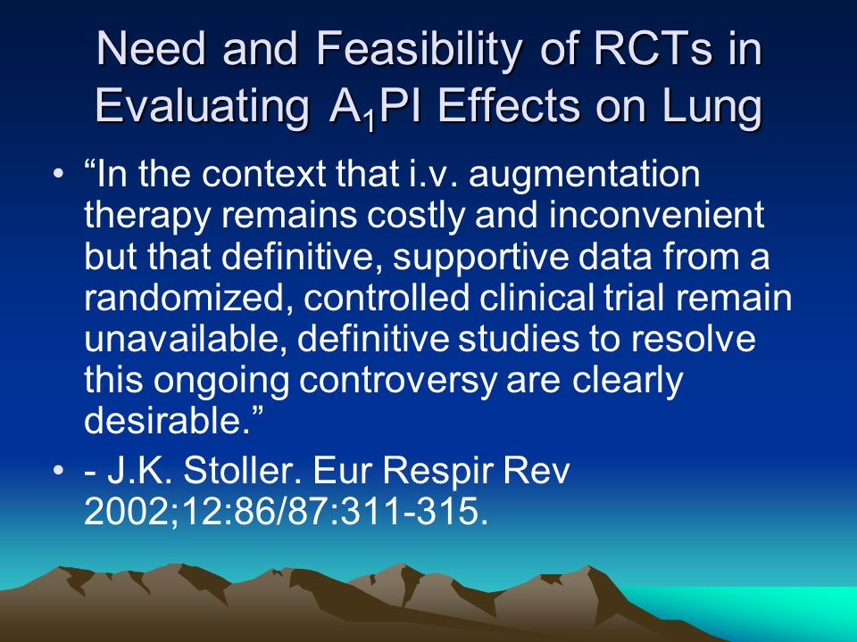 Need and Feasibility of RCTs in Evaluating A 1 PI Effects on Lung In the context that i.v.