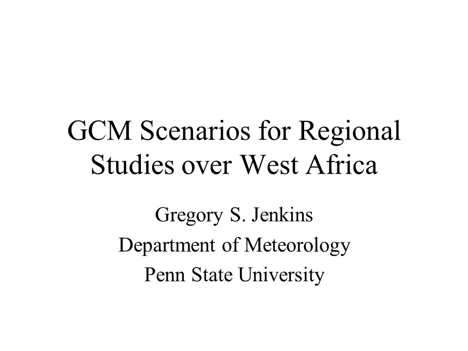 GCM Scenarios for Regional Studies over West Africa Gregory S.