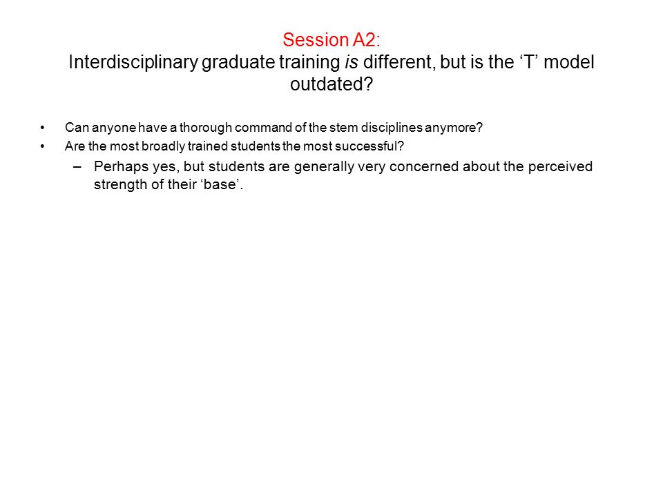 Session A2: Interdisciplinary graduate training is different, but is the 'T' model outdated.