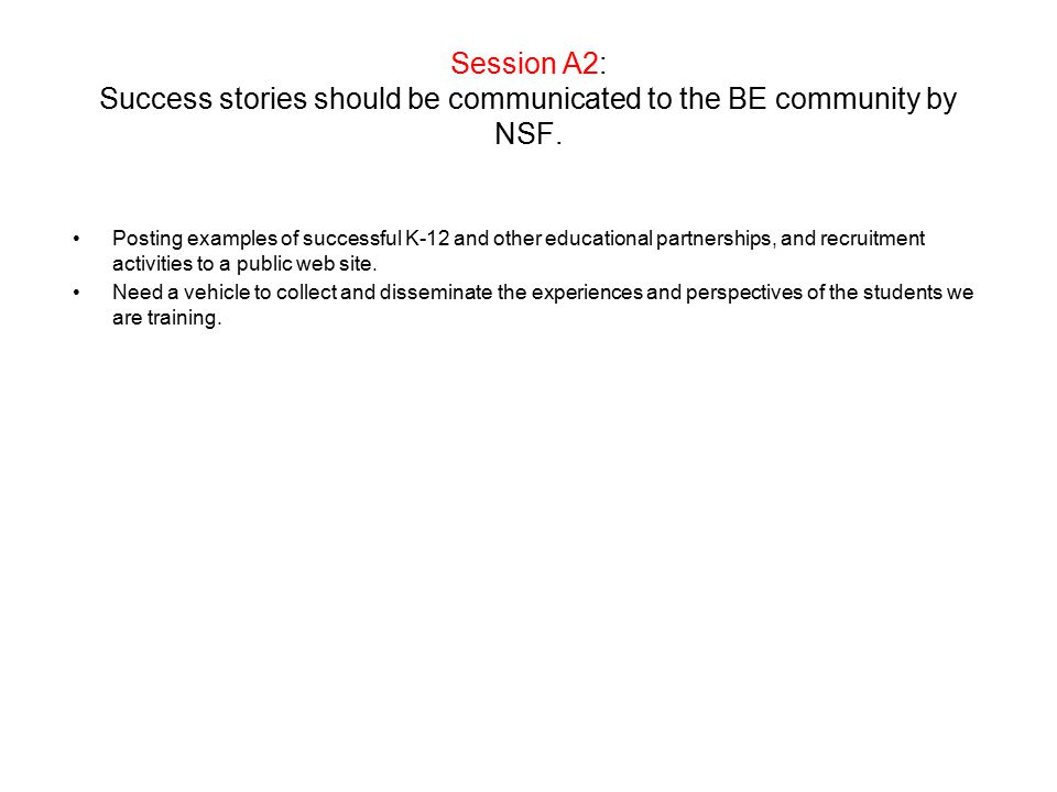 Session A2: Success stories should be communicated to the BE community by NSF.