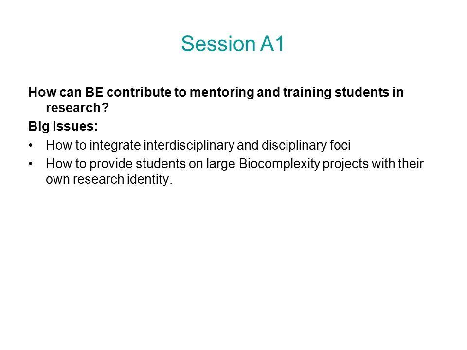 Session A1 How can BE contribute to mentoring and training students in research.