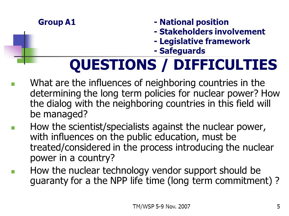 TM/WSP 5-9 Nov. 20075 Group A1- National position - Stakeholders involvement - Legislative framework - Safeguards QUESTIONS / DIFFICULTIES What are th