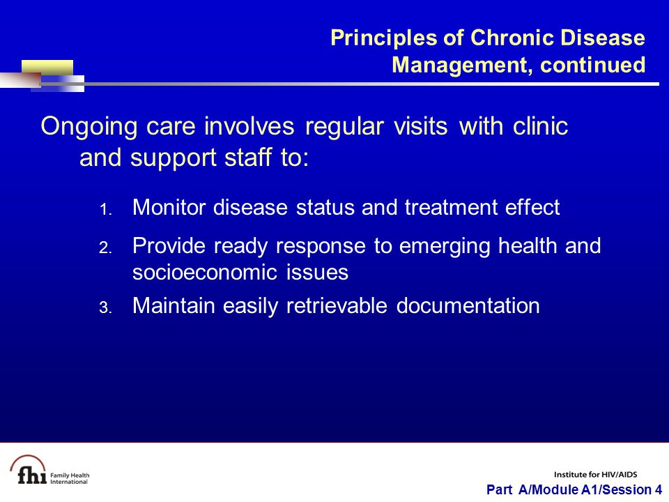 Part A/Module A1/Session 4 Ongoing care involves regular visits with clinic and support staff to: 1.