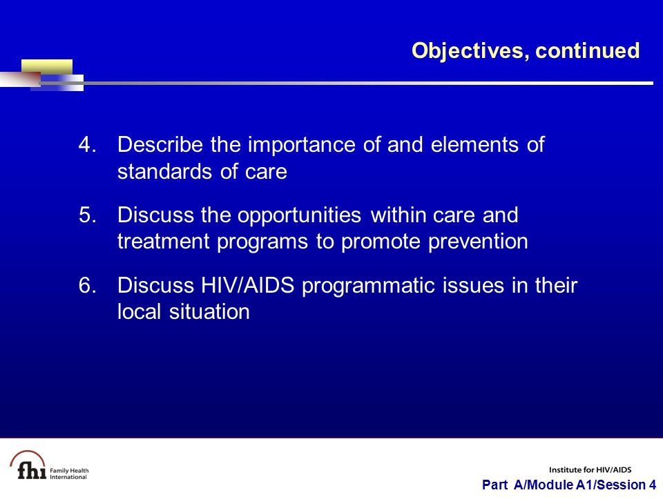 Part A/Module A1/Session 4 Objectives, continued 4.Describe the importance of and elements of standards of care 5.Discuss the opportunities within car
