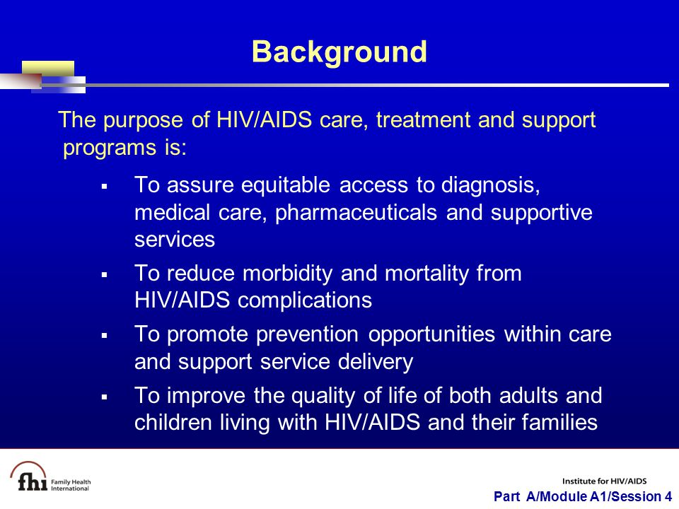 Part A/Module A1/Session 4 Components of Comprehensive Care, Treatment and Support  Medical and nursing care  Psychological support  Socioeconomic support  Involvement of HIV positive individuals and their families  Respecting human rights and meeting legal needs