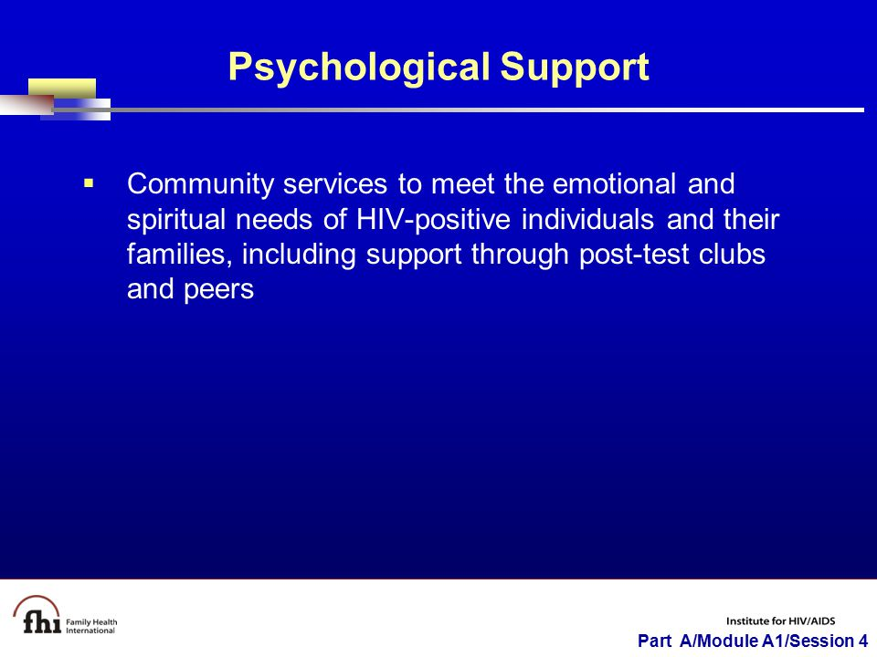 Part A/Module A1/Session 4 Psychological Support  Community services to meet the emotional and spiritual needs of HIV-positive individuals and their