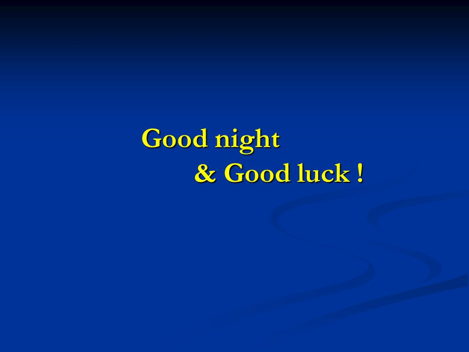 Good night & Good luck !