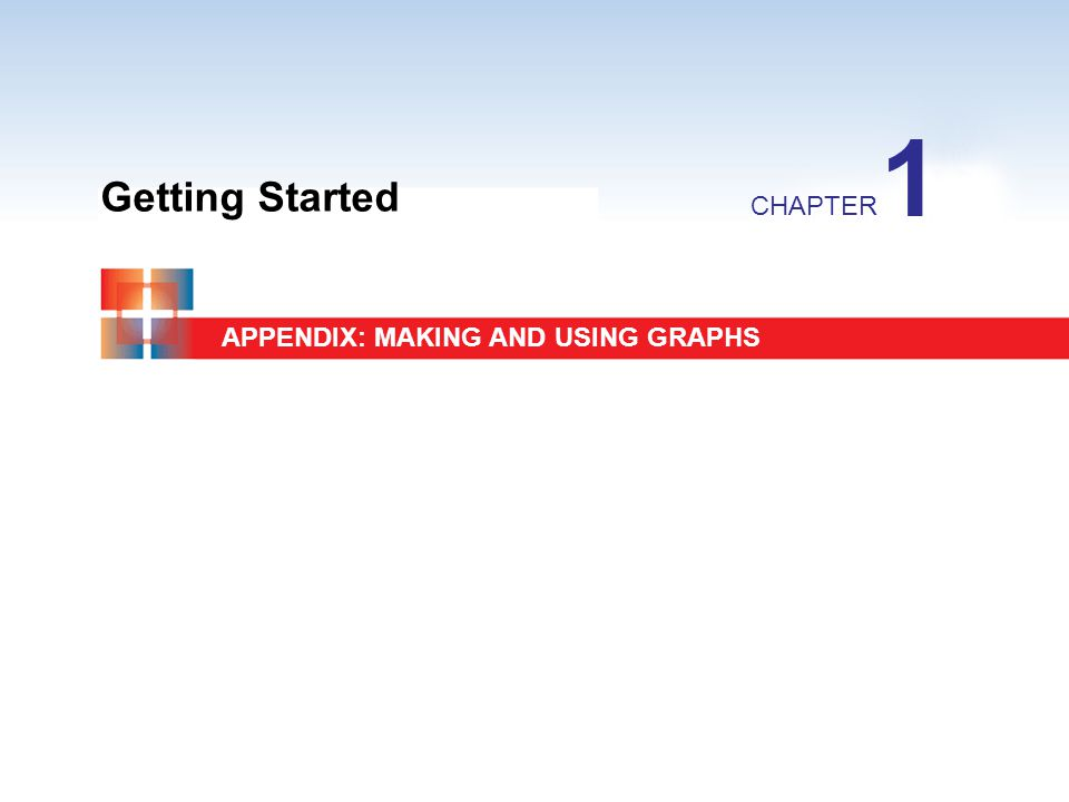 Getting Started CHAPTER 1 APPENDIX: MAKING AND USING GRAPHS