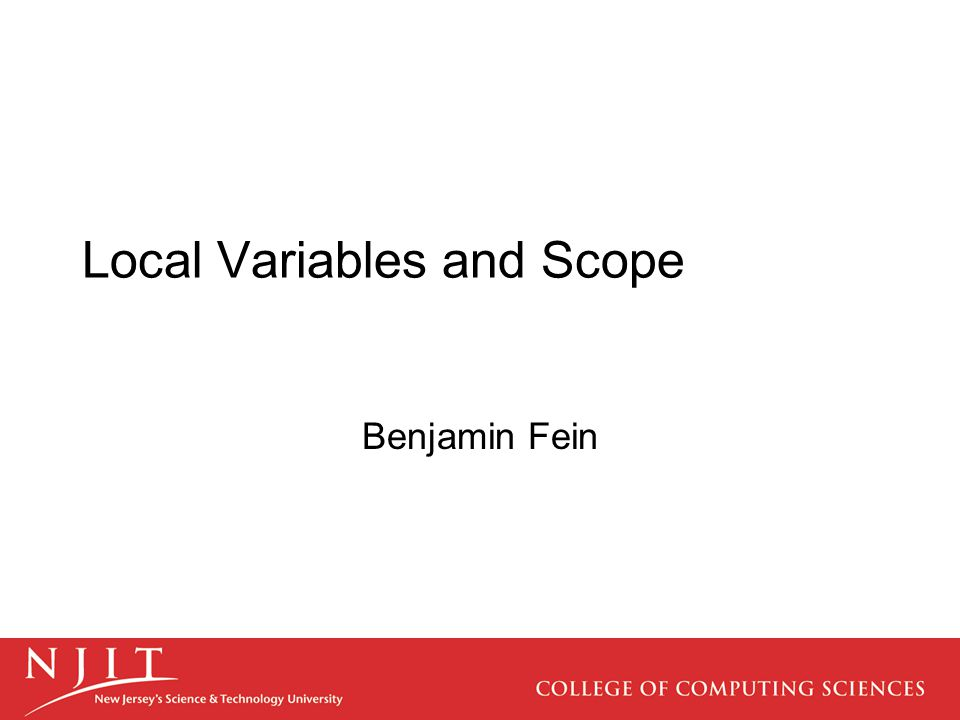 Local Variables and Scope Benjamin Fein
