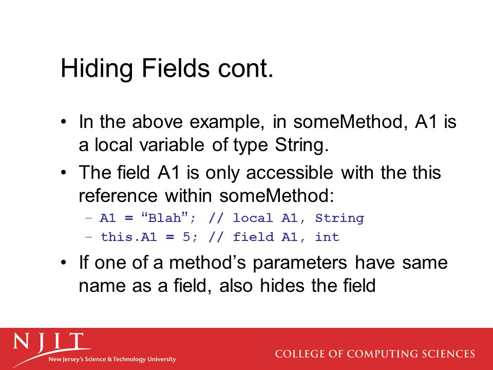 Hiding Fields cont. In the above example, in someMethod, A1 is a local variable of type String.