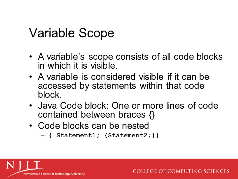 Variable Scope A variable's scope consists of all code blocks in which it is visible.