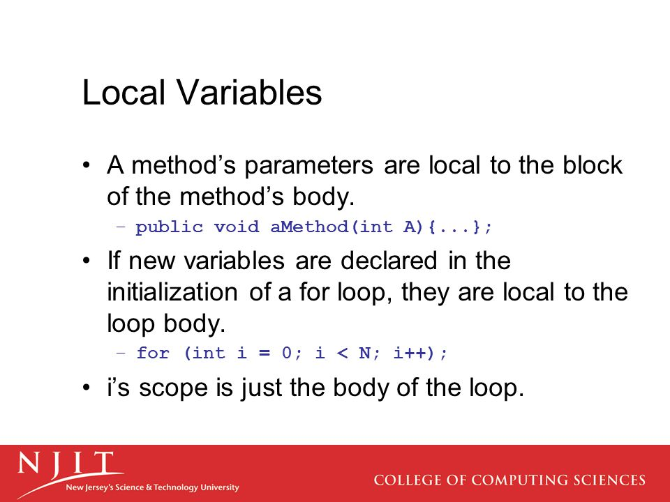 Local Variables A method's parameters are local to the block of the method's body.
