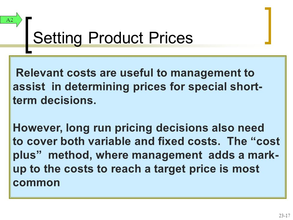 Setting Product Prices A2 Relevant costs are useful to management to assist in determining prices for special short- term decisions.