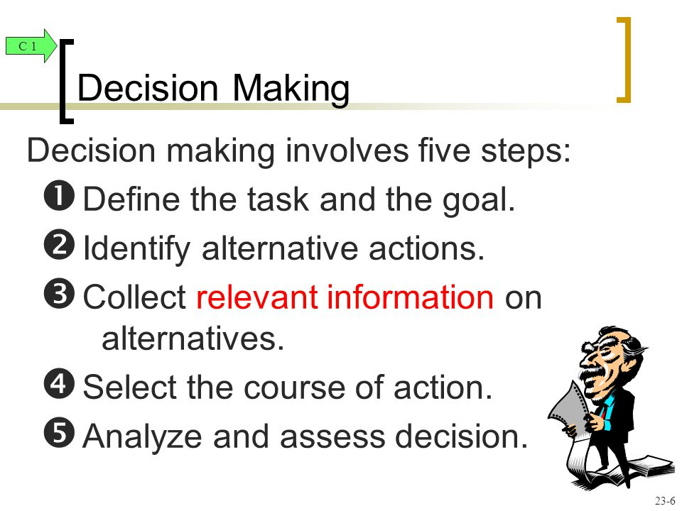 Decision making involves five steps:  Define the task and the goal.