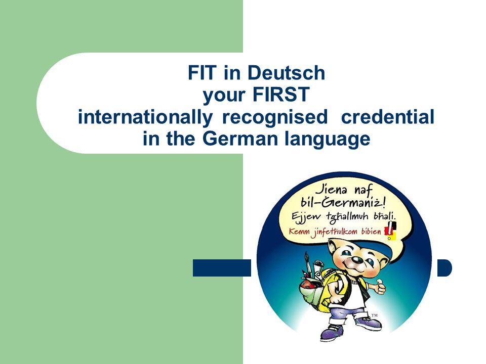 FIT in Deutsch your FIRST internationally recognised credential in the German language