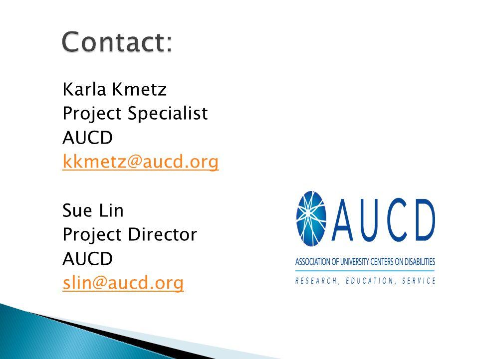 Karla Kmetz Project Specialist AUCD kkmetz@aucd.org Sue Lin Project Director AUCD slin@aucd.org