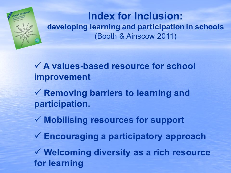 A values-based resource for school improvement Removing barriers to learning and participation.