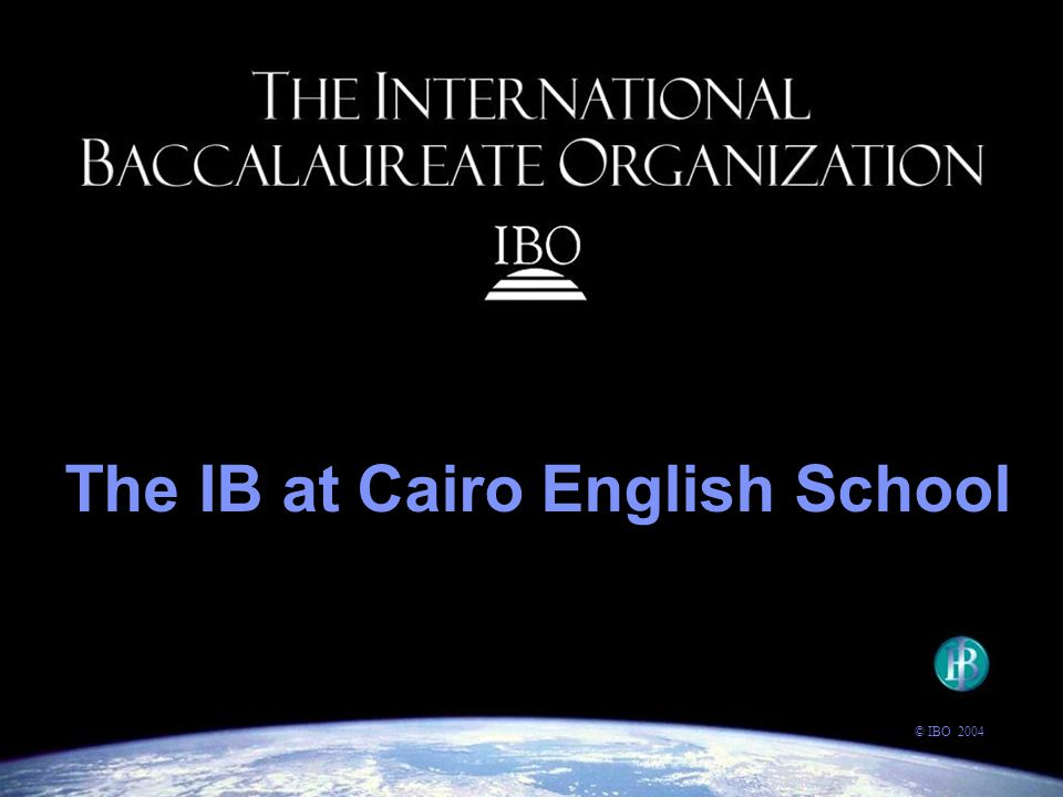 The IB at Cairo English School © IBO 2004