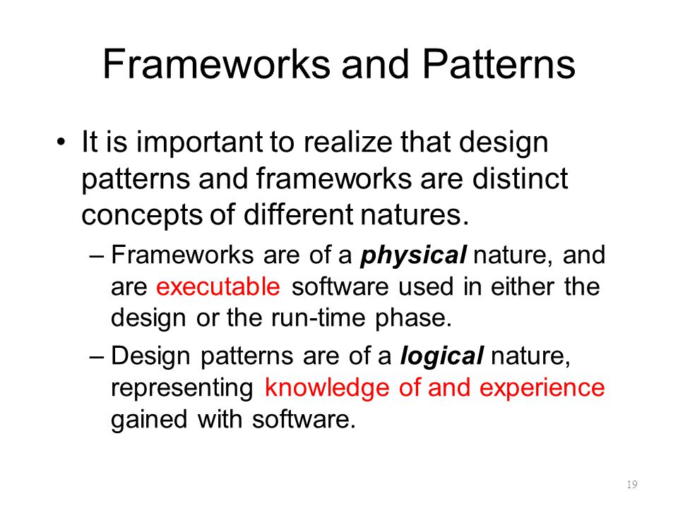 Frameworks and Patterns It is important to realize that design patterns and frameworks are distinct concepts of different natures.