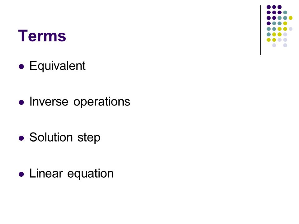 Terms Equivalent Inverse operations Solution step Linear equation