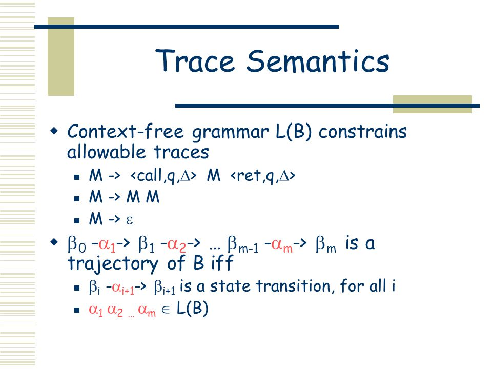 Trace Semantics  Context-free grammar L(B) constrains allowable traces M -> M M -> M M M ->    0 -  1 ->  1 -  2 -> …  m-1 -  m ->  m is a t