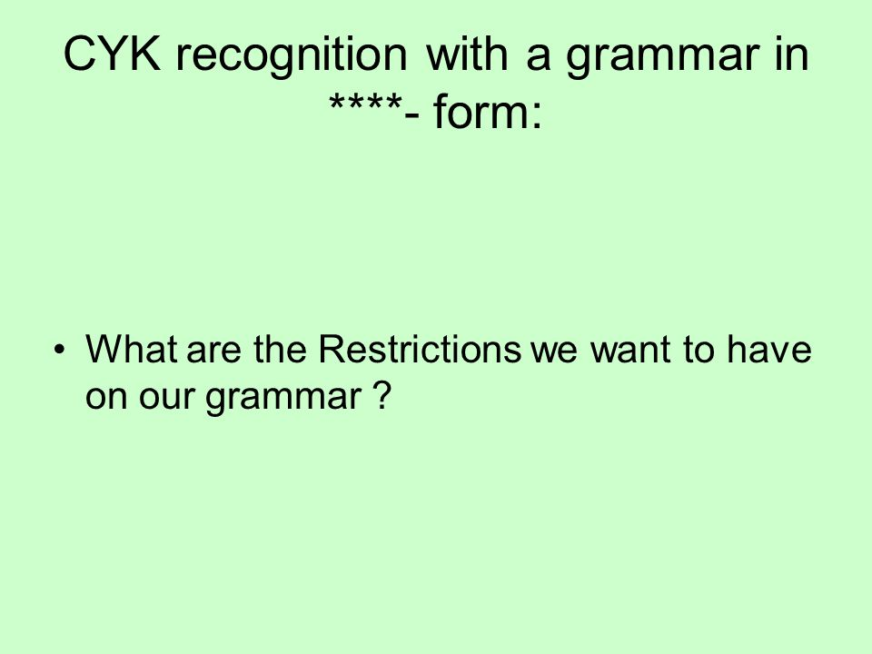 CYK recognition with a grammar in ****- form: What are the Restrictions we want to have on our grammar