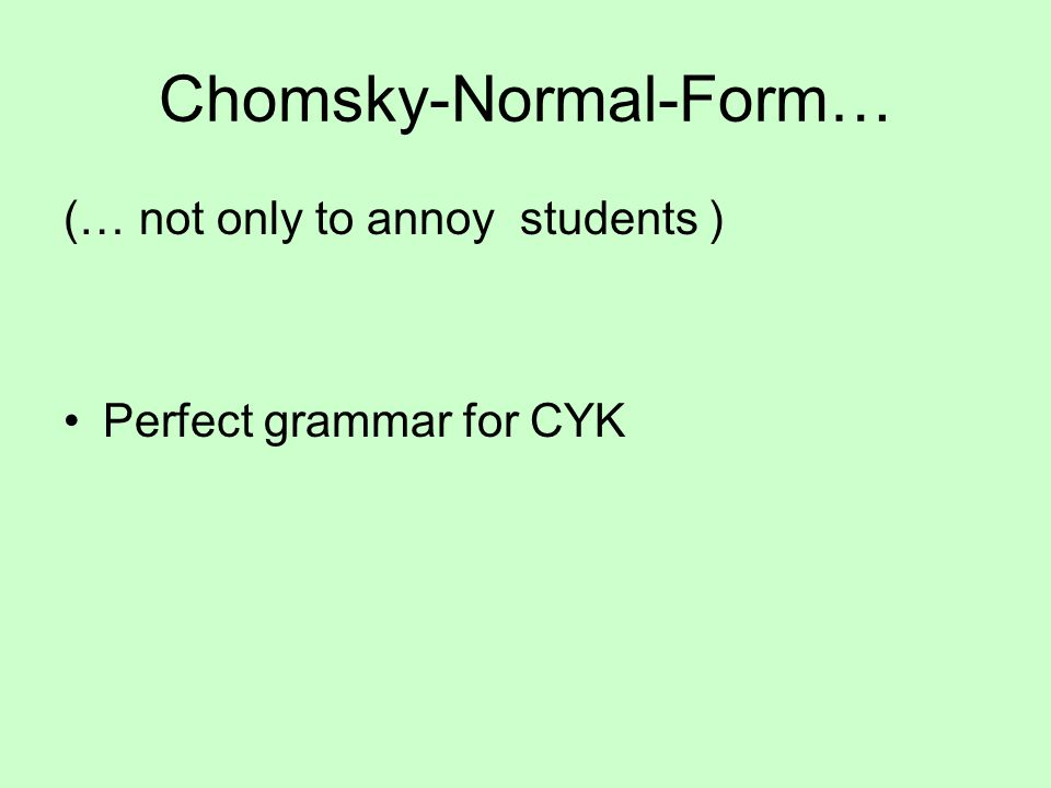Chomsky-Normal-Form… (… not only to annoy students ) Perfect grammar for CYK