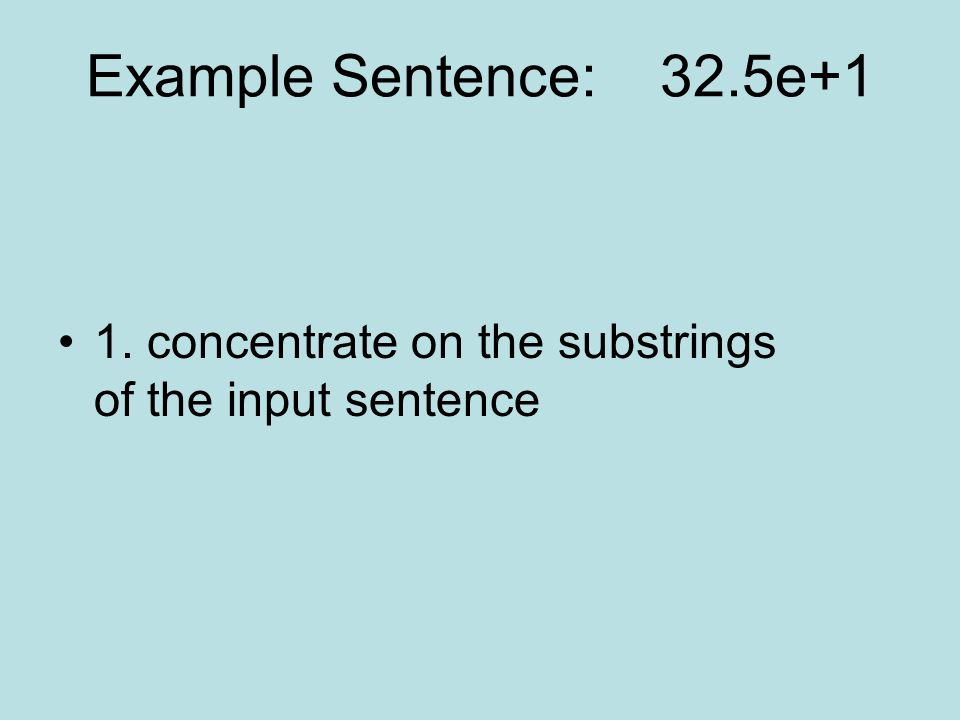 Example Sentence: 32.5e+1 1. concentrate on the substrings of the input sentence