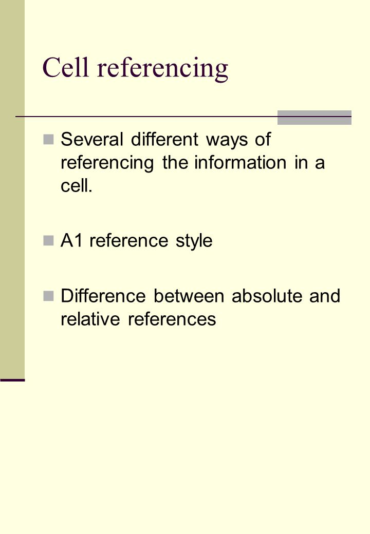 Cell referencing Several different ways of referencing the information in a cell.