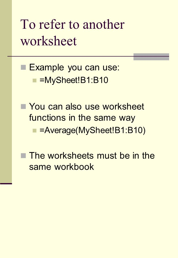 To refer to another worksheet Example you can use: =MySheet!B1:B10 You can also use worksheet functions in the same way =Average(MySheet!B1:B10) The w