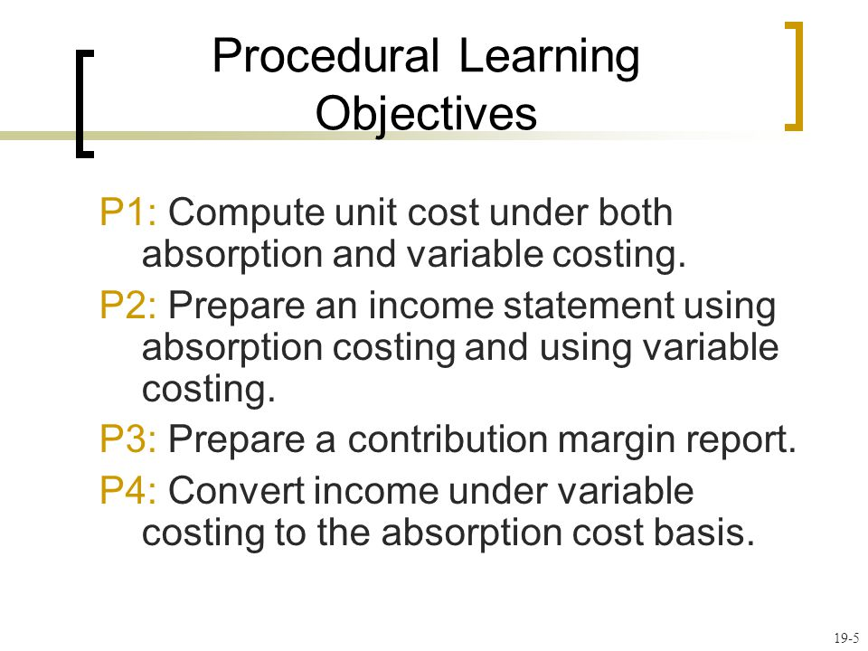 19-6 Absorption costing (also called full costing), assumes that products absorb all costs incurred to produce them.
