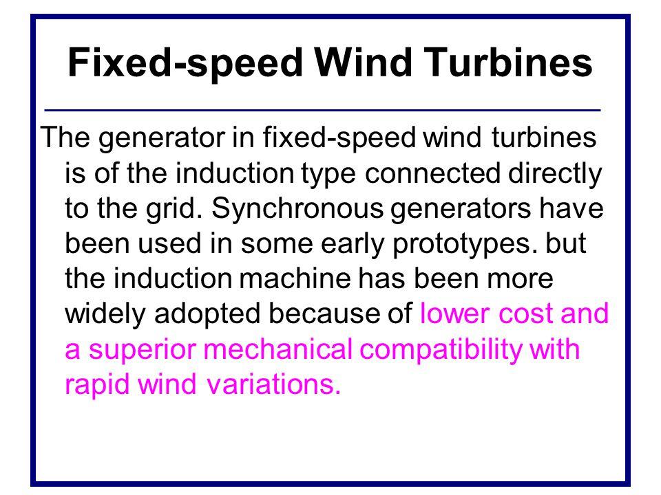 Variable-speed wind turbines Variable-speed wind turbines are designed to achieve maximum aerodynamic efficiency over a wide range of wind speeds.