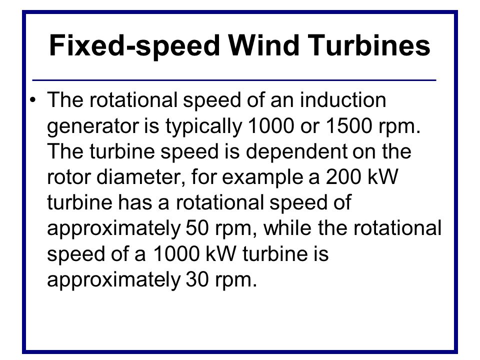 Variable-speed wind turbines This way, the tip speed ratio is kept constant at a predefined value that corresponds to the maximum power coefficient.