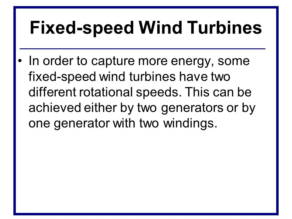Variable-speed wind turbines The electrical system of a variable-speed wind turbine is more complicated than that of a fixed-speed wind turbine.