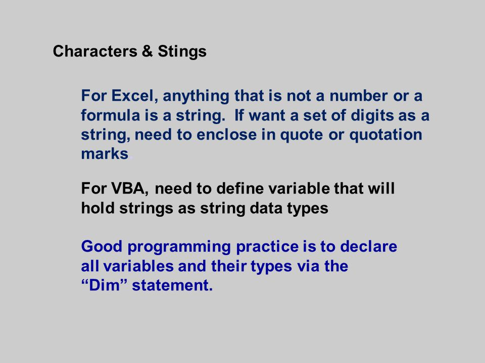 Characters & Stings For Excel, anything that is not a number or a formula is a string.
