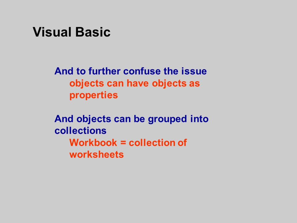 Visual Basic And to further confuse the issue objects can have objects as properties And objects can be grouped into collections Workbook = collection