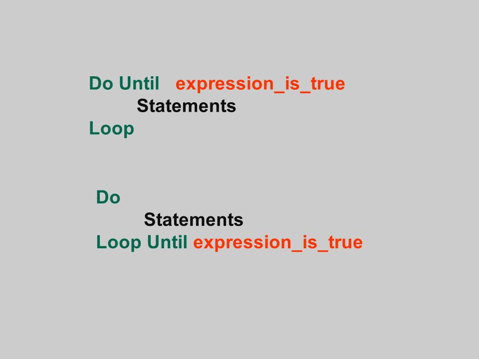 Do Until expression_is_true Statements Loop Do Statements Loop Until expression_is_true
