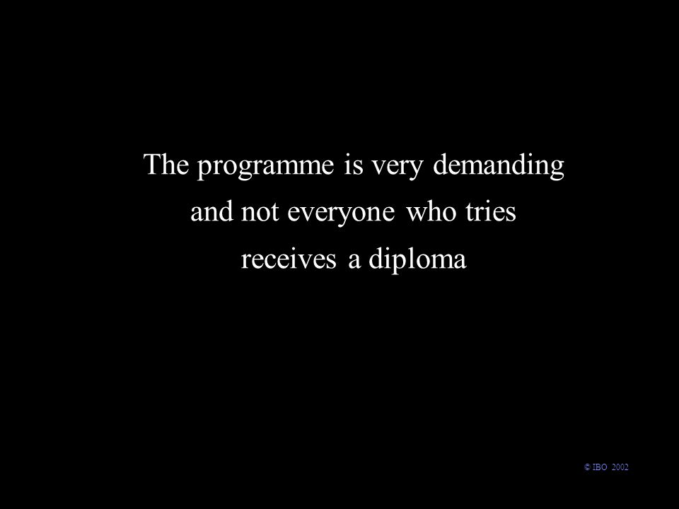 The programme is very demanding and not everyone who tries receives a diploma © IBO 2002