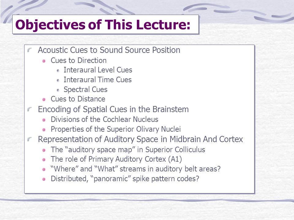 Objectives of This Lecture: Acoustic Cues to Sound Source Position Cues to Direction Interaural Level Cues Interaural Time Cues Spectral Cues Cues to