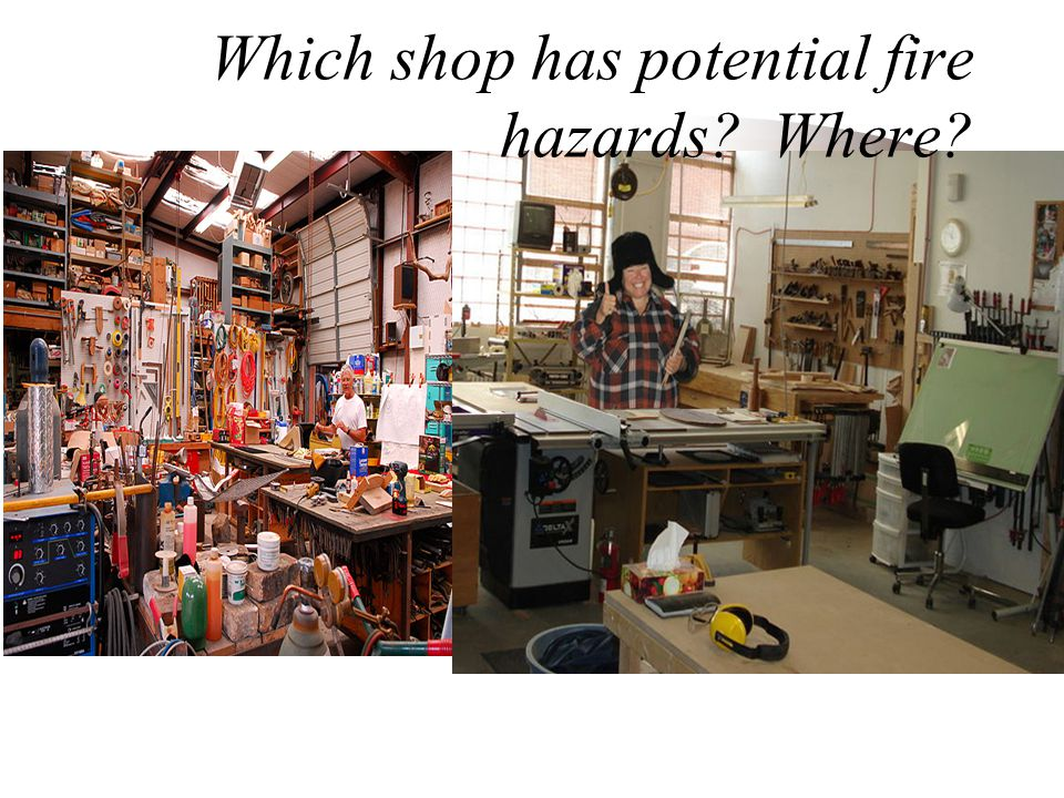 Which shop has potential fire hazards? Where?
