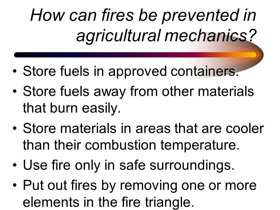 How can fires be prevented in agricultural mechanics.