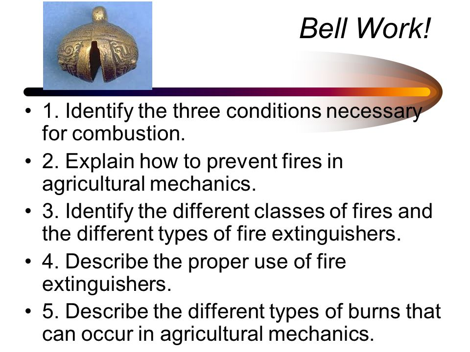 Bell Work. 1. Identify the three conditions necessary for combustion.