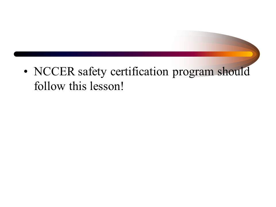 NCCER safety certification program should follow this lesson!