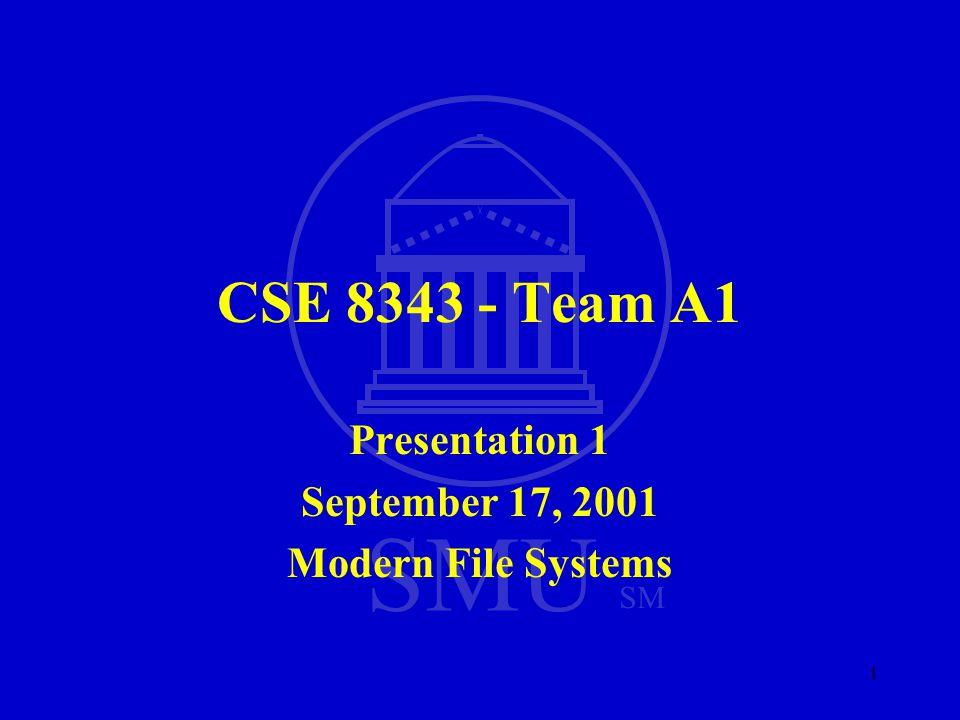 SMU SM 1 CSE 8343 - Team A1 Presentation 1 September 17, 2001 Modern File Systems