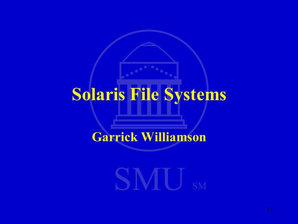 SMU SM 14 Solaris File Systems Garrick Williamson