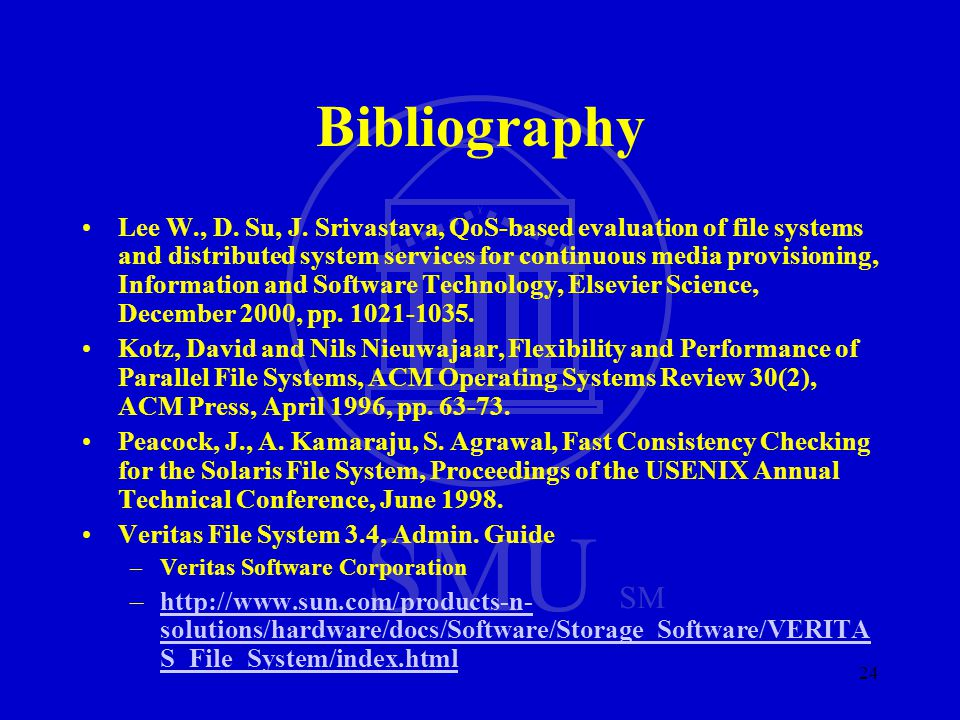 SMU SM 24 Bibliography Lee W., D. Su, J. Srivastava, QoS-based evaluation of file systems and distributed system services for continuous media provisi